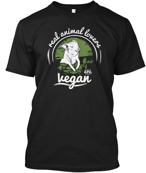 Real Animal Lovers Are Vegan Black T-Shirt Front