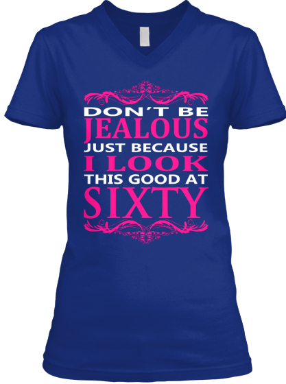 Dont Be Jealous Just Because I Look This Good At Sixty T-Shirt Front