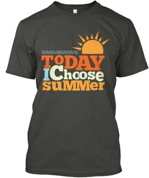 Today I Choose Summer Smoke Gray T-Shirt Front