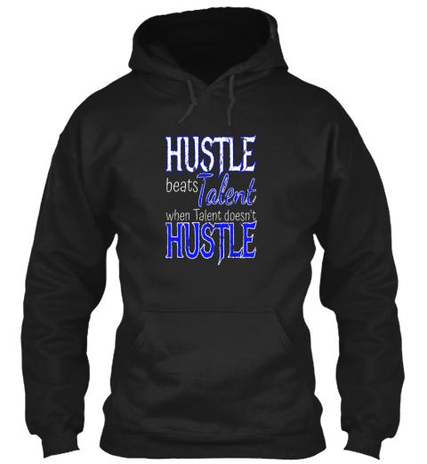 Hustle Beats Talent Hustle Beats Talent When Talent Doesnt