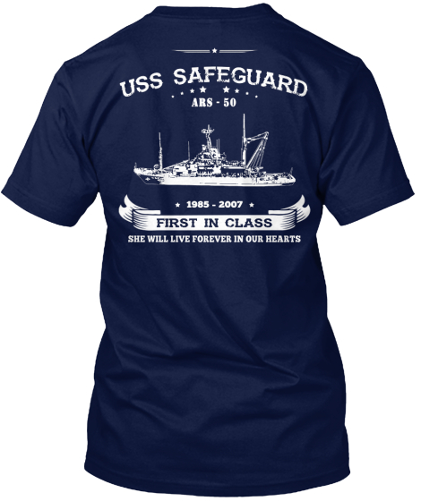 Uss Safeguard Ars 50 1985 2007 First In Class She Will Live Forever In Our Hearts T-Shirt Back