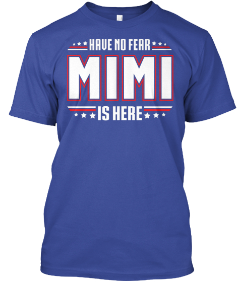 Have No Fear Mimi Is Here  T-Shirt Front