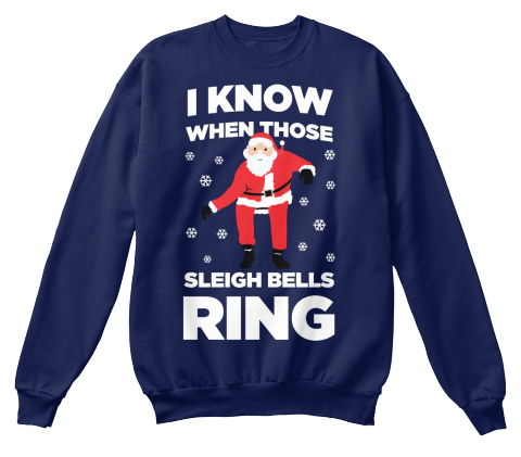 I Know When Those Sleigh Bells Ring Navy  Sweatshirt Front