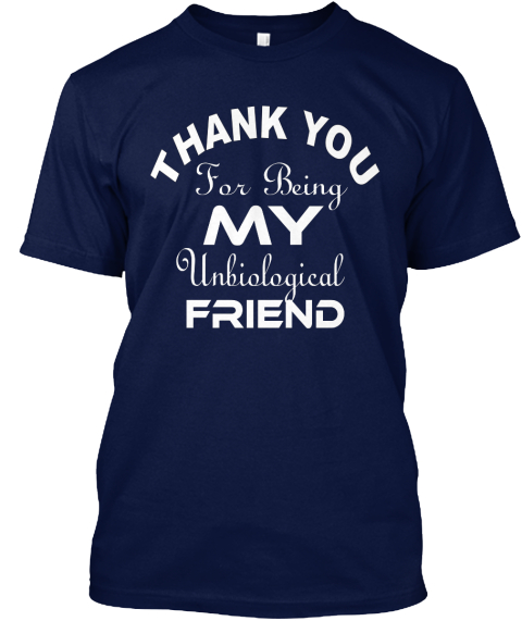 Thank You For Being My Unbiological Friend Navy áo T-Shirt Front