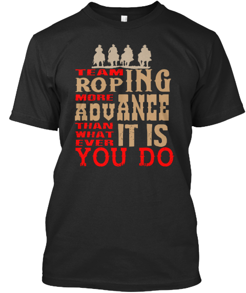 Team Roping More Advance. Black T-Shirt Front