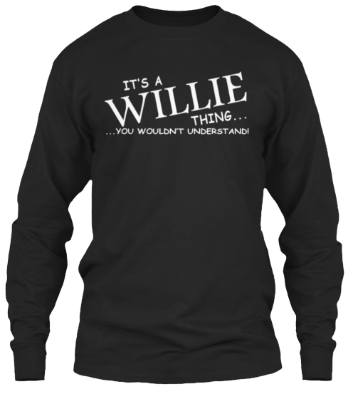 It's A Willie Thing You Wouldn't Understand Long Sleeve T-Shirt Front