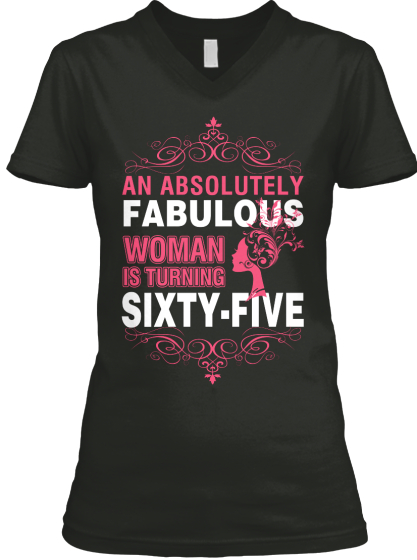 An Absolutely Fabulous Woman Is Turning Sixty Five T-Shirt Front