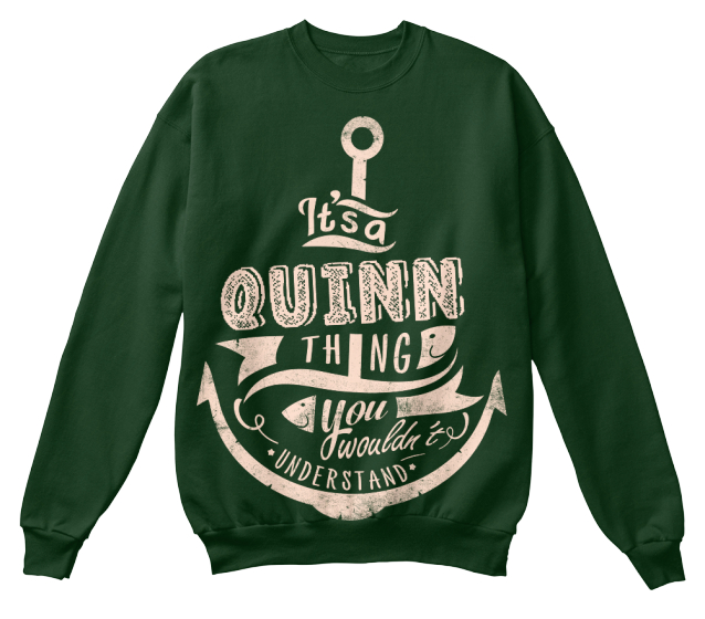 It's A Quinn Thing You Wouldn't Understand Sweatshirt Front