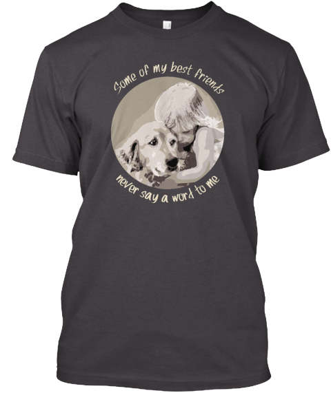 My Best Friend Custom Tshirt Heathered Charcoal  T-Shirt Front