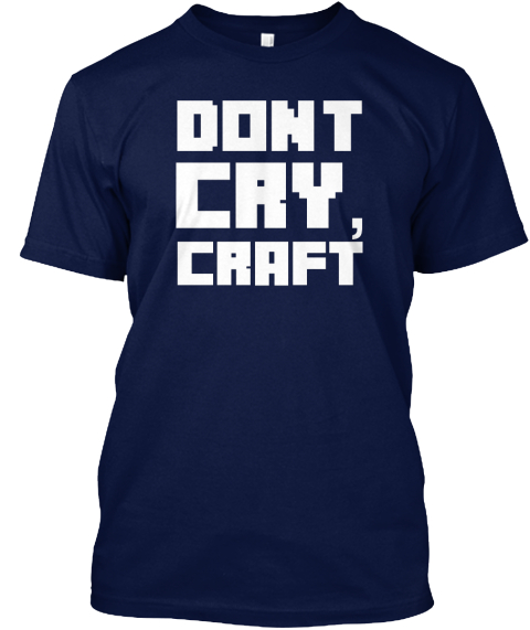 Don 39 t cry craft products teespring for Don t cry craft