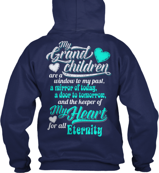 My Grand Children Are A Window To My Past, A Mirror Of Today, A Door To Tomorrow, And The Keeper Of My Heart For All... Sweatshirt Back