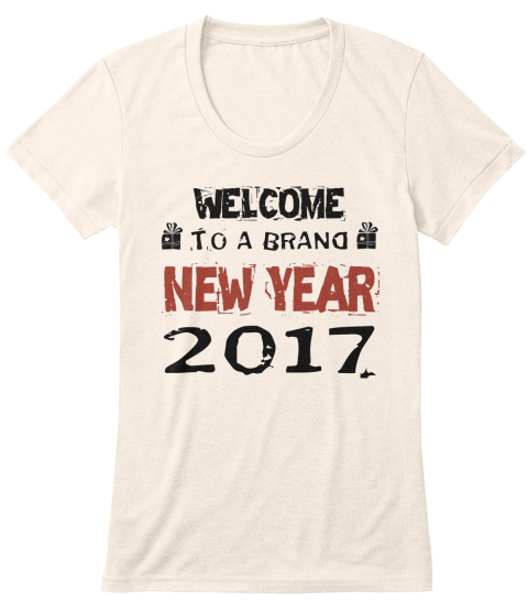 Welcome To A Brand New Year 2017 Oatmeal T-Shirt Front