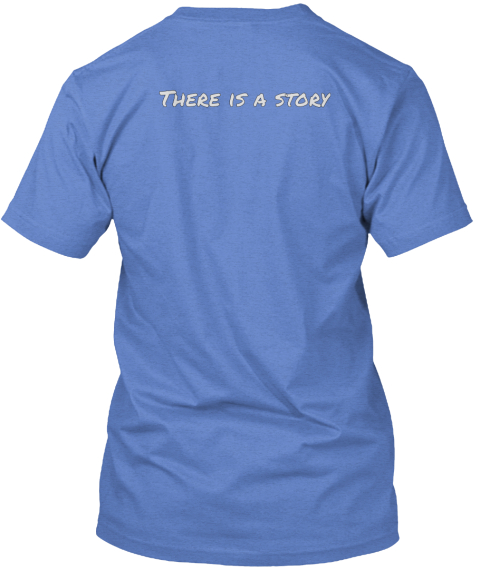 There Is A Story Heathered Royal  T-Shirt Back