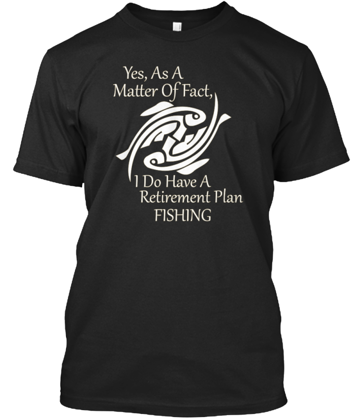 Yes-As-A-Matter-Fishing-Of-Fact-I-Do-Have-Standard-Unisex-T-Shirt