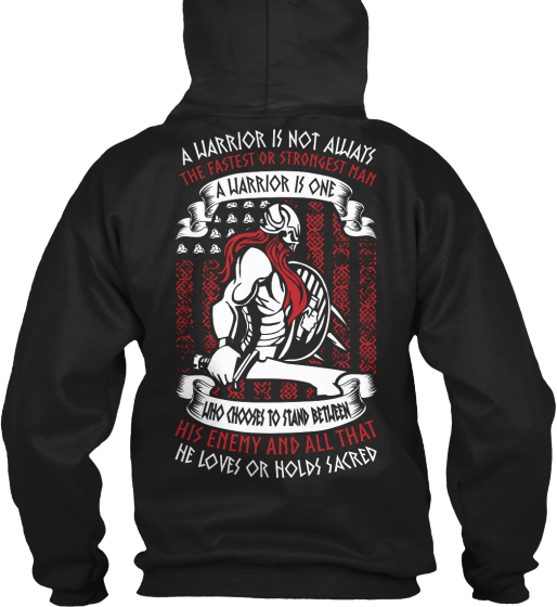 A Warrior Is Not Always The Fastest Or Strongest Man A Warrior Is One Who Choose To Stand Between His Enemy And All... Sweatshirt Back