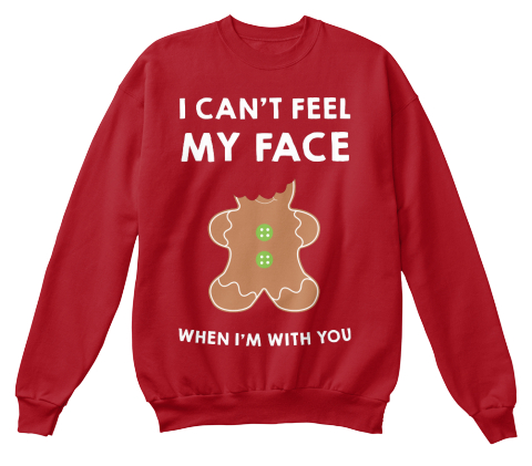 I Cant Feel My Face When Im With You Deep Red  Sweatshirt Front