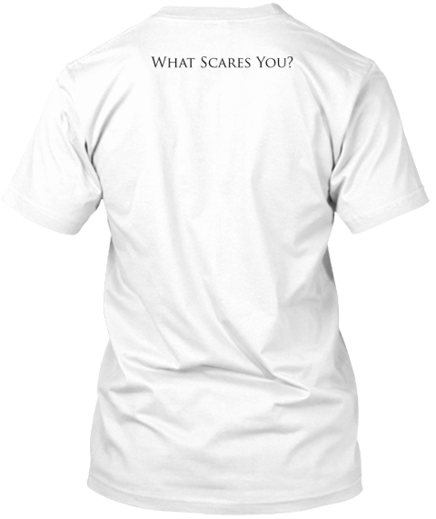 What Scares You? White T-Shirt Back
