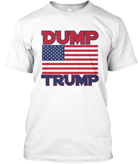 Dump Trump White T-Shirt Front
