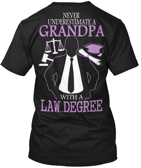 Never Underestimate A Grandpa With A Law Degree Black T-Shirt Back