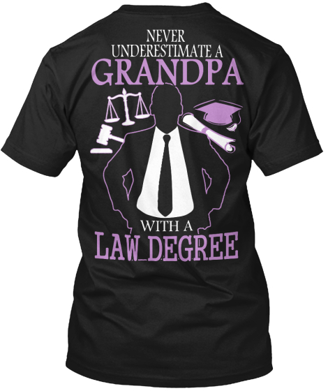 Never Underestimate A Grandpa With A Law Degree T-Shirt Back