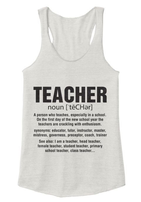 Teacher Noun[Techer] A Person Who Teaches, Especially In A School. On The First Day Of The New School Year The... Eco Ivory  Women's Tank Top Front