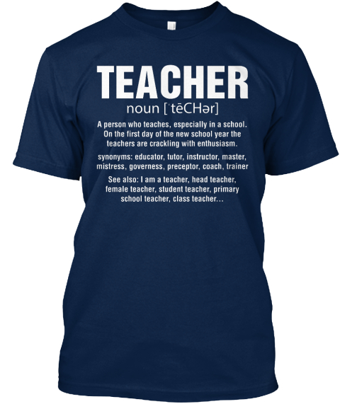 Teacher Noun [ Te C Har]  A Person Who Teaches, Especially In A School. On The First Day Of The New School Year The... Navy T-Shirt Front