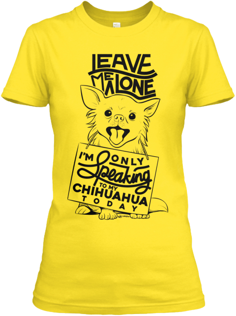 I'm Only Speaking To My Chihuahua Today Daisy Women's T-Shirt Front