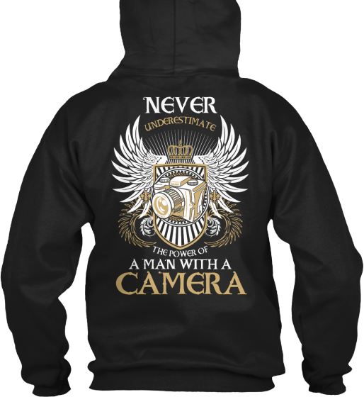 Never Underestimate The Power Of A Man With A Camera Sweatshirt Back