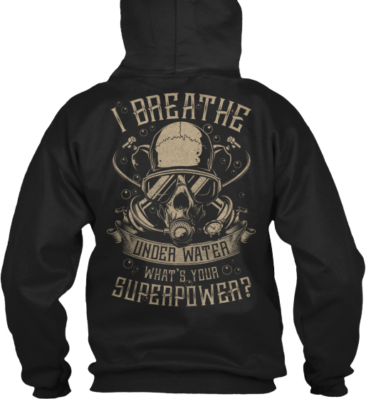 I Breathe Under Water Whats Your Superpower Sweatshirt Back