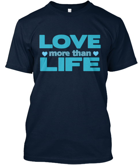 Love More Than Life New Navy T-Shirt Front