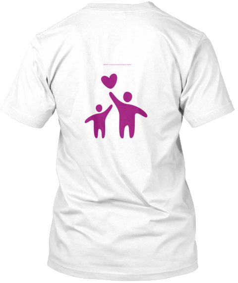 B4 Heart  Humanity Envisioned And Realized Together! White T-Shirt Back