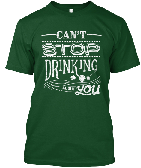 Can't Stop Drinking About You T-Shirt Front