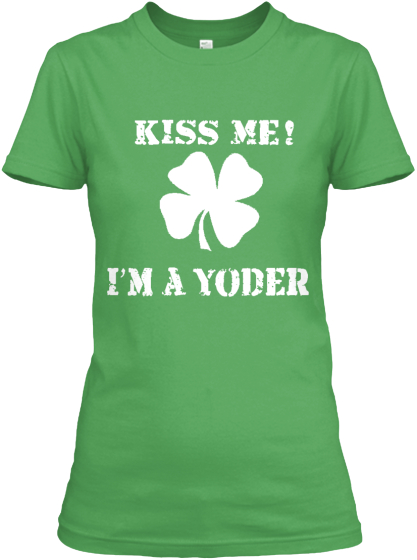Kiss Me Im An Yoder   1 Day Left! T-Shirt Front