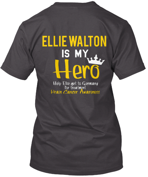Ellie Walton Is My Hero Help Ellie Get To Germany For Treatment Brain Cancer Awareness Heathered Charcoal  T-Shirt Back