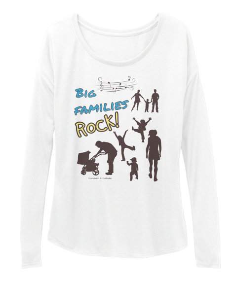 Big Families Rock! Consider It Catholic White Long Sleeve T-Shirt Front