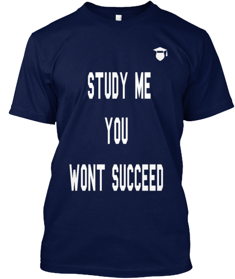 Study Me  You  Wont Succeed Navy T-Shirt Front