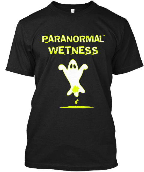Paranormal Wetness Black T-Shirt Front