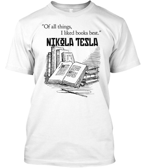 """Of All Things, I Liked Books Best."" Nikola Tesla White T-Shirt Front"