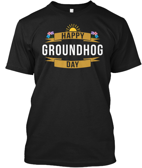 Happy Groundhog Day Black Camiseta Front