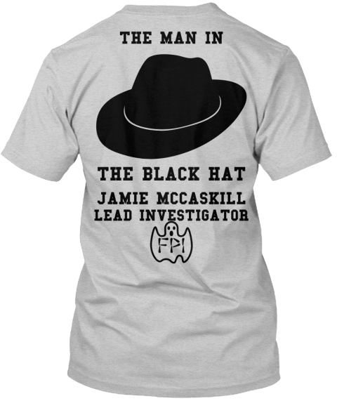 The Man In  The Black Hat Jamie Mccaskill Lead Investigator Fpi Light Steel T-Shirt Back