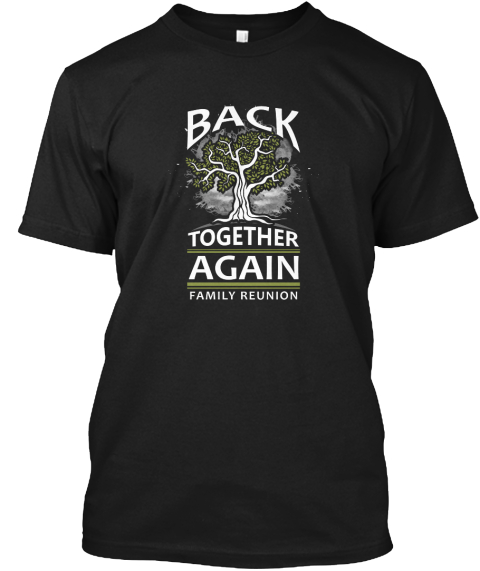 Back Together Again Family Reunion Black T-Shirt Front
