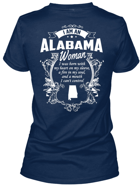 I Am An Alabama Women I Was Born With My Heart On My Sleeve A Fire In My Soul And A Mouth I Can't Control Navy T-Shirt Back