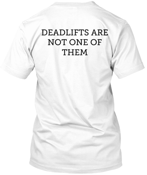 Deadlifts Are Not One Of Them White Camiseta Back