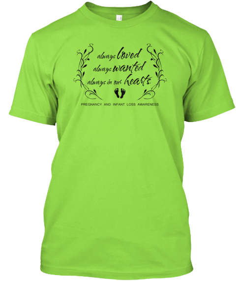 Always Loved Always Wanted Always In The Hearts Pregnancy And Infant Loss Awareness Lime T-Shirt Front
