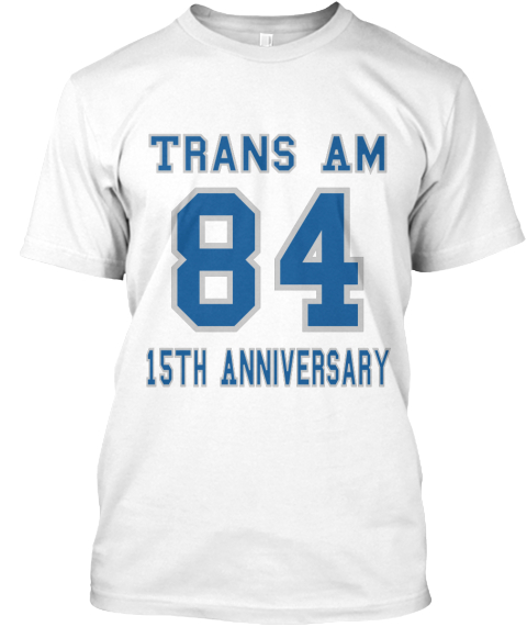 Trans Am 84 15th Anniversary White T-Shirt Front