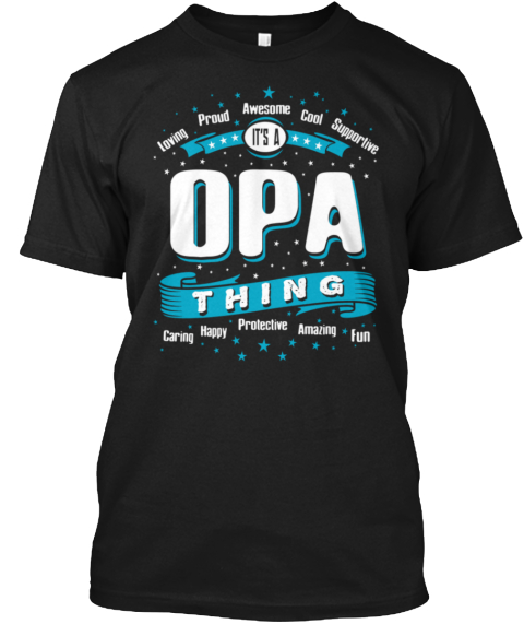 Loving Proud Awesome Cool Supportive It's A Opa Thing Caring Happy Protective Amazing Fun Black Camiseta Front