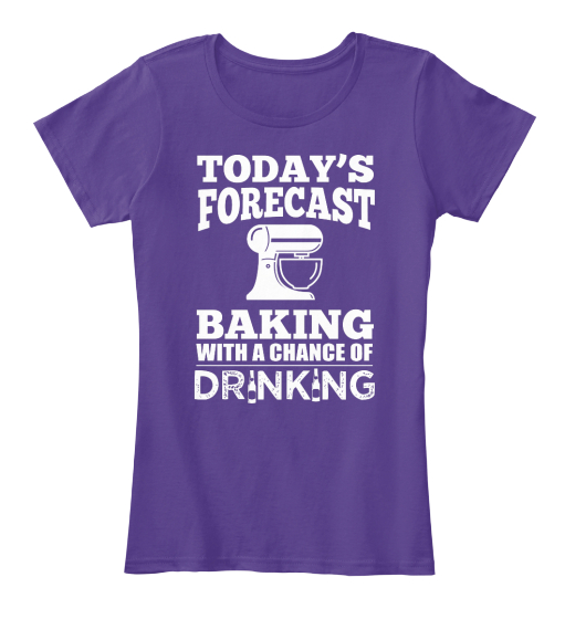 Today's Forecast Baking With A Chance Of Drinking Women's T-Shirt Front
