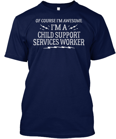 Of Course I'm Awesome I'm A Child Support Services Worker Navy T-Shirt Front