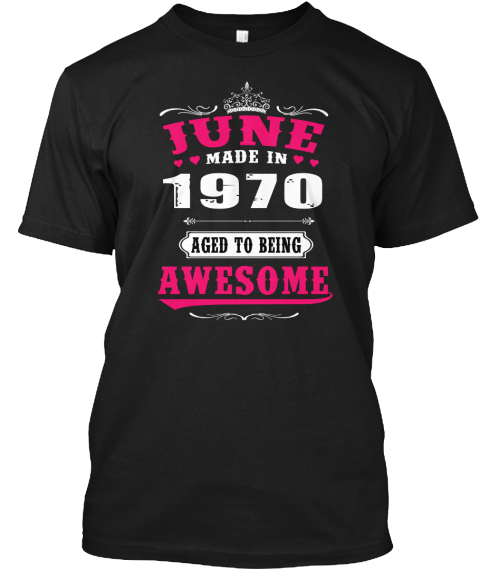 June Made In 1970 Aged To Being Awesome Black T-Shirt Front