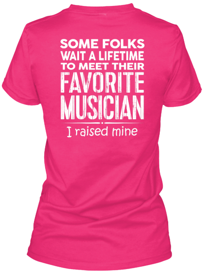 Band Mom Some Folks Wait A Lifetime To Meet Their Favorite Musician I Raised Mine Women's T-Shirt Back